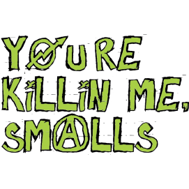 You're Killin' Me Smalls Kids T-Shirt
