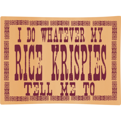 I Do Whatever My Rice Krispies... T-Shirt